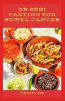 Dr Sebi Fasting for Bowel Cancer