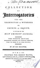 A Collection of Interrogatories for the Examination of Witnesses in Courts of Equity