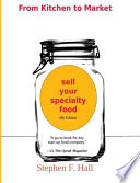 From Kitchen to Market - Sell Your Specialty Food  : Market, Distribute, and Profit from Your Kitchen Creation