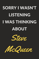 Sorry I Wasn t Listening I Was Thinking about Steve Mcqueen