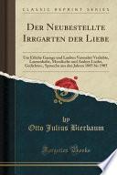 Der Neubestellte Irrgarten Der Liebe: Um Etliche Gaenge Und Lauben Vermehrt Verliebte, Launenhafte, Moralische Und Andere Lieder, Gedichteu., Sprueche