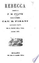 Rebecca  Libretto  in four acts and in verse      Musica del     Cav  B  Pisani     composta pel R  Teatro della Scala  autunno 1865