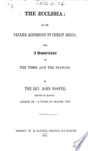 The Ecclesia Or The Called According To Christ Jesus Also A Dissertation On The Times And Seasons
