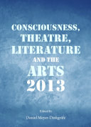 Consciousness, Theatre, Literature and the Arts 2013