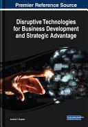 Disruptive Technologies for Business Development and Strategic Advantage