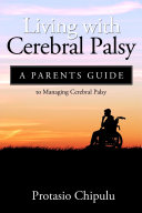 Living with Cerebral Palsy  A Parents Guide to Managing Cerebral Palsy