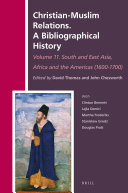 Christian Muslim Relations  A Bibliographical History Volume 11 South and East Asia  Africa and the Americas  1600 1700