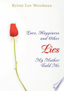 Love Happiness And Other Lies My Mother Told Me