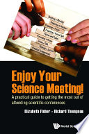 Enjoy Your Science Meeting   A Practical Guide To Getting The Most Out Of Attending Scientific Conferences