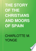THE STORY OF THE CHRISTIANS AND MOORS OF SPAIN Book