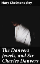 Pdf The Danvers Jewels, and Sir Charles Danvers Telecharger