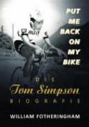 Put me back on my bike: die Tom-Simpson-Biografie