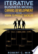 Iterative Business Model Canvas Development   From Vision to Product Backlog Book