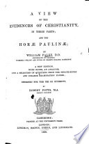 A View of the Evidences of Christianity; and the Horae Paulinae. New edition, with notes, an analysis and a selection of questions from the Senate-House and College Examination Papers; by R. Potts