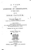 A View of the Evidences of Christianity  and the Horae Paulinae  New edition  with notes  an analysis and a selection of questions from the Senate House and College Examination Papers  by R  Potts