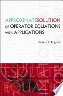 Approximate Solution of Operator Equations with Applications Book
