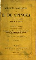 sér. Vie de Spinoza, par Lucas. Vie de Spinoza, par Colérus. Principes de la philosophie de Descartes et Méditations métaphysiques, traduits en franc̦ais pour la première fois