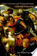 Islamic Conversion and Christian Resistance on the Early Modern Stage