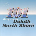 101 Things to Do in Duluth and the North Shore