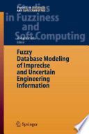Fuzzy Database Modeling of Imprecise and Uncertain Engineering Information Book