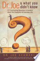"""""""Dr. Joe & What You Didn't Know: 177 Fascinating Questions & Answers about the Chemistry of Everyday Life"""" by Joe Schwarcz"""