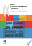 Better Aid Managing Development Resources The Use of Country Systems in Public Financial Management