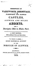 Descriptions of Warkworth Hermitage  Warkworth and Alnwick Castles  Alnwick and Hulne Abbeys  and a descriptive ride in Hulne Park  A new edition  etc