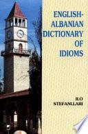 """English-Albanian Dictionary of Idioms"" by Ilo Stefanllari"