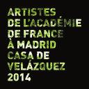 Artistes de la Casa de Velázquez. Académie de France à Madrid 2014