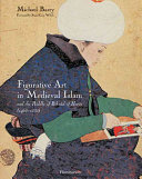 Figurative Art in Medieval Islam and the Riddle of Bihzâd of Herât (1465-1535) Book Online