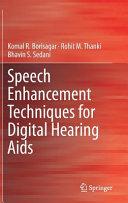 Speech Enhancement Techniques for Digital Hearing Aids