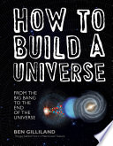 How to Build a Universe  From the Big Bang to the End of the Universe