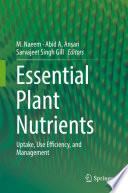 """Essential Plant Nutrients: Uptake, Use Efficiency, and Management"" by M. Naeem, Abid A. Ansari, Sarvajeet Singh Gill"