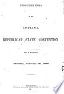 Proceedings of the Indiana Republican State Convention  Held in Indianapolis  Thursday  February 20  1868