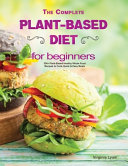 The Complete Plant Based Diet for Beginners  300  Plant Based Healthy Whole Food Recipes to Cook Quick   Easy Meals