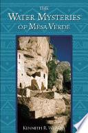 The Water Mysteries Of Mesa Verde
