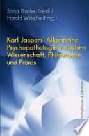 Karl Jaspers' Allgemeine Psychopathologie zwischen Wissenschaft, Philosophie und Praxis