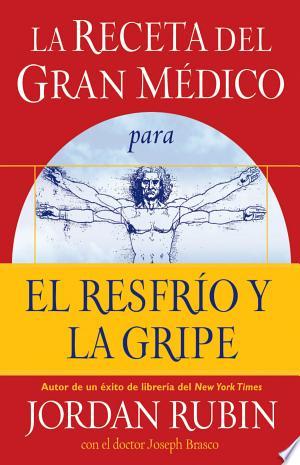 Download La receta del Gran Médico para el resfrío y la gripe Free Books - Dlebooks.net