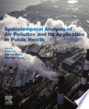 Spatiotemporal Analysis of Air Pollution and Its Application in Public Health