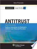 Antitrust  : Keyed to Courses Using Sullivan and Hovencamp, Shelanski's Antitrust Law, Policy and Procedure