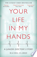"""""""Your Life In My Hands a Junior Doctor's Story: A Junior Doctor's Story"""" by Rachel Clarke"""