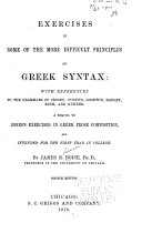 Exercises in Some of the More Difficult Principles of Greek Syntax  with References to the Grammars of Crosby  Curtius  Goodwin  Hadley  Koch  and K  hner