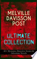 MELVILLE DAVISSON POST Ultimate Collection  40  Mysteries  Detective Stories   Adventure Novels Book