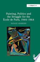 """Painting, Politics and the Struggle for the ?ole de Paris, 1944?964 """