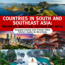 Countries In South And Southeast Asia Indonesia Malaysia Vietnam And Nepal Geography Learning Junior Scholars Edition Children S Explore The World Books