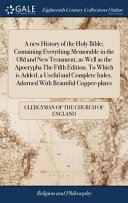 A New History of the Holy Bible  Containing Everything Memorable in the Old and New Testament  as Well as the Apocrypha the Fifth Edition  to Which Is Added  a Useful and Complete Index  Adorned with Beautiful Copper Plates