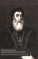 The Three Voyages of Vasco de Gama, and His Viceroyalty