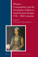 Women, Consumption, and the Circulation of Ideas in South-Eastern Europe, 17th - 19th Centuries