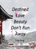 Destined Love  Beauty  Don t Run Away
