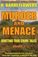Murder and Menace  Riveting True Crime Tales  Vol  3